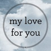My Love for You…